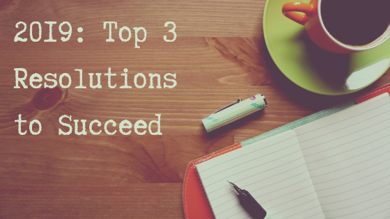 2019_ Top 3 Resolutions to Succeed