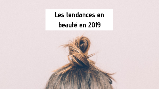Les tendances en beauté en 2019