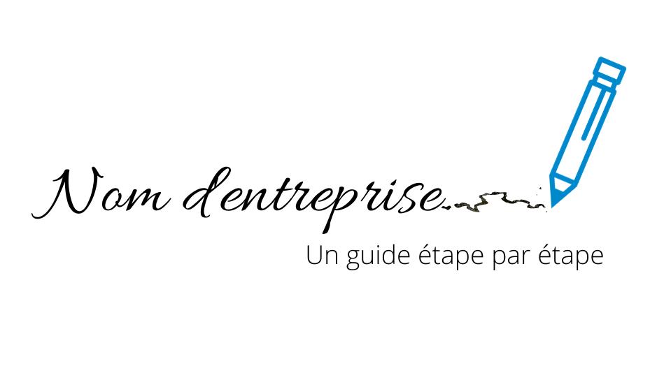 Choisir un nom d'entreprise: Un guide étape par étape