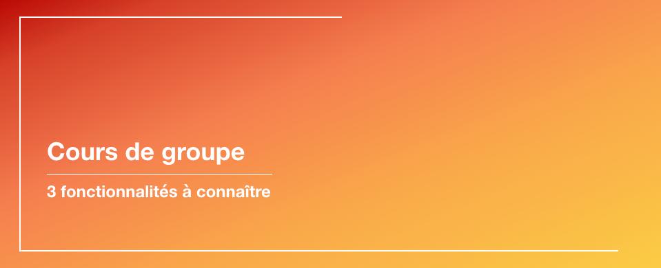 cours_de_groupe_3_fonctionnalites_a_connaitre