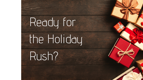 Ready for the Holiday Rush?